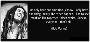 quote-me-only-have-one-ambition-y-know-i-only-have-one-thing-i-really-like-to-see-happen-i-like-to-see-bob-marley-119917